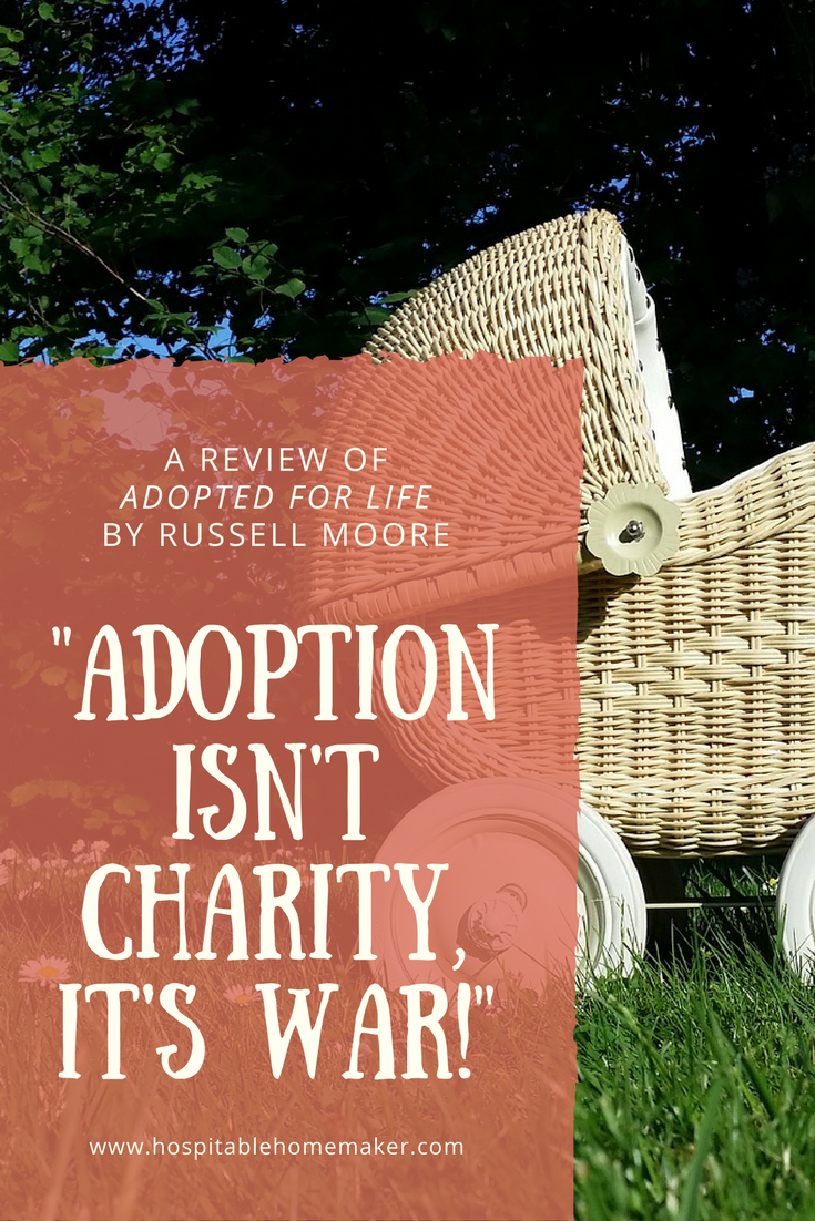 """""""Adoption Isn't Charity, It's War!"""" Review of Adopted for Life by Russell Moore"""