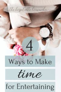 woman's hand with watch and flowers with text overlay 4 ways to make time for entertaining