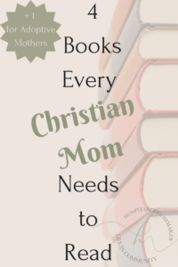 stacks of books with text overlay 4 books every christian mom should read + 1 for adoptive moms