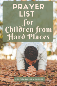 man praying on the ground with text overlay prayer list for children from hard places
