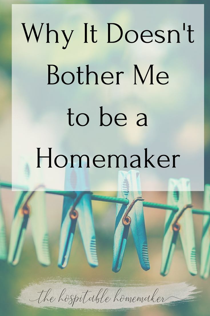 Why it Doesn't Bother Me to be a Homemaker