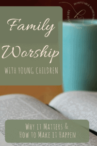 bible and cup with text overlay family worship with young children why it matters and how to make it happen