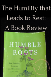 Humble Roots Book cover with text overlay the Humility that leads to rest: book review
