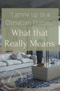 "living room with text overlay ""I grew up in a Christian home"" what that really means"