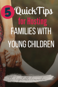 woman holding child's hand with text overlay 5 quick tips for hosting families with young children