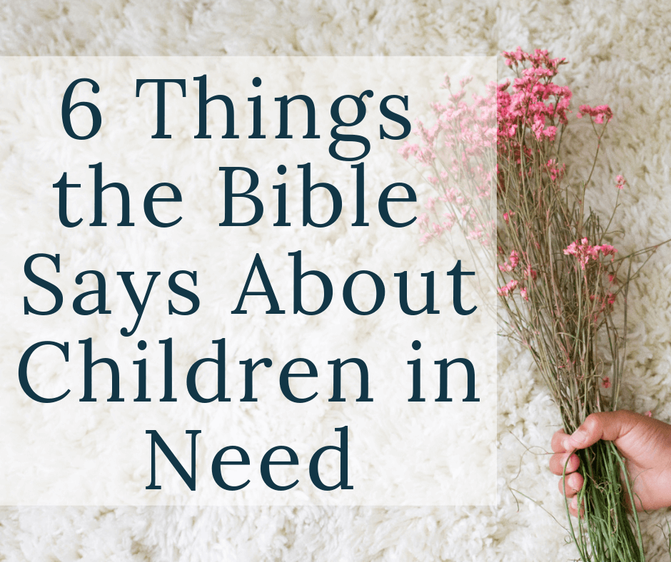 Childs hand holding flowers with text overlay 6 things the Bible says about children in need