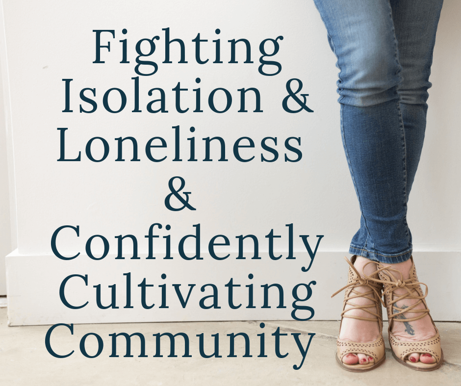 woman standing with text overlay : fighting isolation and loneliness and confidently cultivating community