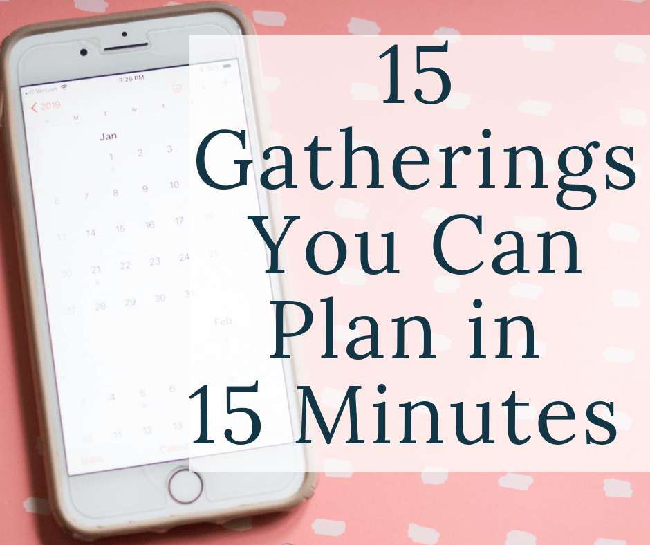 phone with calendar showing with text overlay 15 gatherings you can plan in 15 minutes