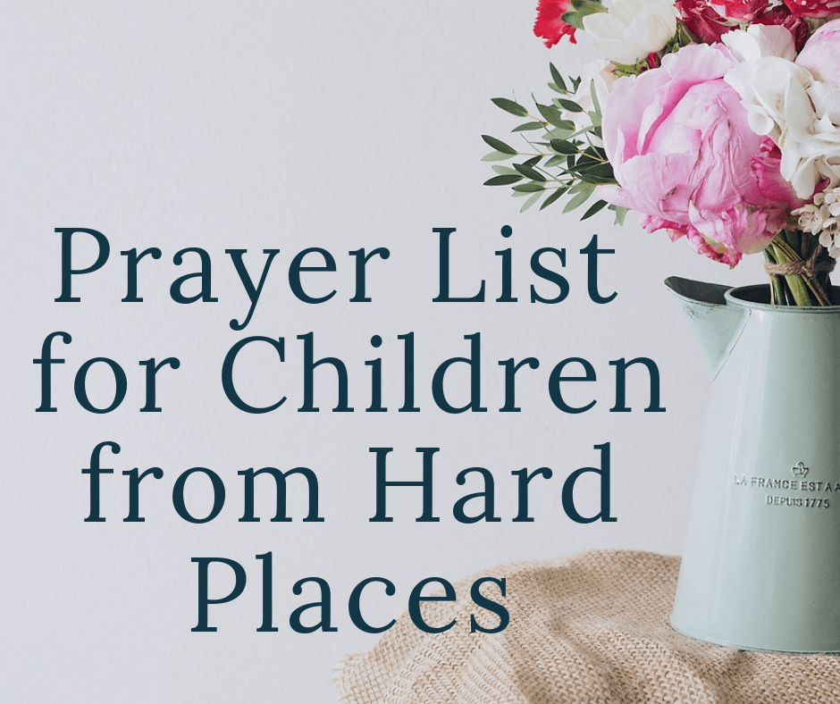 flowers with text overlay prayer list for children from hard places