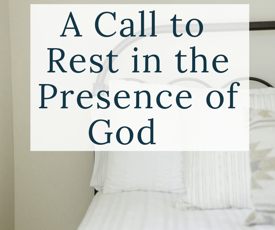 bed with text overlay a call to rest in the presence of God