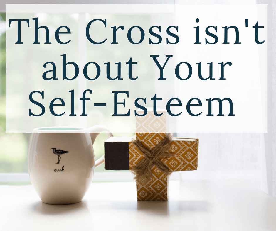 cup and cross in window with text overlay the cross isn't about your self-esteem