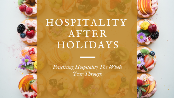Hospitality After the Holidays [How to Practice Hospitality the Rest of the Year]